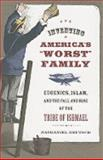 "Inventing America's ""Worst"" Family : Eugenics, Islam, and the Fall and Rise of the Tribe of Ishmael, Deutsch, Nathaniel, 0520255240"