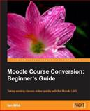 Moodle Course Conversion : Beginner's Guide, Wild, Ian, 1847195245