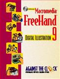 Macromedia Freehand 9 : Digital Illustration, Against the Clock, Inc. Staff, 0130325244