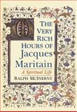 The Very Rich Hours of Jacques Maritain : A Spiritual Life, McInerny, Ralph, 0268035245
