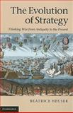 The Evolution of Strategy : Thinking War from Antiquity to the Present, Heuser, Beatrice, 052115524X