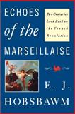 Echoes of the Marseillaise : Two Centuries Look Back on the French Revolution, Hobsbawm, Eric J., 0813515246