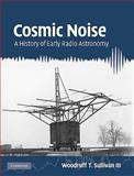 Cosmic Noise : A History of Early Radio Astronomy, Sullivan, Woodruff T., 0521765242