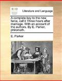 A Complete Key to the New Farce, Call'D Three Hours after Marriage with an Account of the Authors by E Parker, Philomath, E. Parker, 1170595243