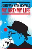 My Art, My Life, John Van Hamersveld, 1587315246