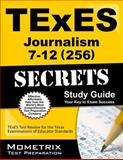 Texes Journalism 7-12 (256) Secrets Study Guide : TExES Test Review for the Texas Examinations of Educator Standards, TExES Exam Secrets Test Prep Team, 1630945242