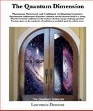 The Quantum Dimension : Phenomena Discovered and Confirmed by Quantum Geometry, Lawrence Dawson, Ph.D., 0941995240