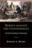 Rebels Against the Confederacy : North Carolina's Unionists, Myers, Barton A., 1107075246