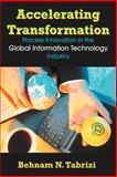 Accelerating Transformation : Process Innovation in the Global Information Technology Industry, Tabrizi, Behnam, 1581125240