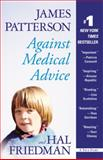 Against Medical Advice, James Patterson and Hal Friedman, 0446505242