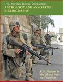 U. S. Marines in Iraq, 2004 - 2008 Anthology and Annotated Bibliography, Nicholas Schlosser, 1470095246
