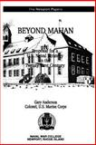 Beyond Mahan: a Proposal for a U. S. Naval Strategy in the Twenty-First Century, Gary Anderson, 1478255242