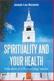 Spirituality and Your Health, Joseph Leo Borowitz, 1493175246