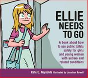 Ellie Needs to Go : A Book about How to Use Public Toilets Safely for Girls and Young Women with Autism and Related Conditions, Reynolds, Kate E., 1849055246