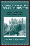 Tourism, Landscape, and the Irish Character : British Travel Writers in Pre-Famine Ireland, Williams, William, 0299225240