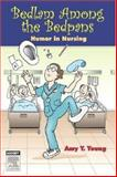 Bedlam among the Bedpans : Humor in Nursing, Young, Amy Y., 0323045243