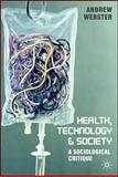 Health, Technology and Society : A Sociological Critique, Webster, Andrew, 1403995249