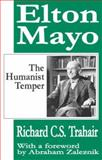 Elton Mayo : The Humanist Temper, Trahair, Richard C. S., 1412805244
