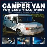 Build Your Own Dream Camper Van for Less Than 1000, Matthew Ball and Stuart Ball, 1845845242