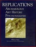Replications : Archaeology, Art History, Psychoanalysis, Davis, Whitney, 0271015241