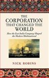 The Corporation That Changed the World : The East India Company and the Imperial Gene, Robins, Nick, 0745325246