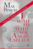 I Wish I'd Made You Angry Earlier : Essays on Science, Scientists, and Humanity, Perutz, Max F., 0879695242