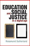 Education and Social Justice in a Digital Age, Sutherland, Rosamund, 1447305248