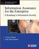 Information Assurance for the Enterprise : A Roadmap to Information Security, Schou, Corey and Shoemaker, Daniel, 0072255242