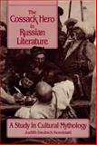 The Cossack Hero in Russian Literature : A Study in Cultural Mythology, Kornblatt, Judith Deutsch, 0299135241