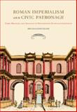 Roman Imperialism and Civic Patronage : Form, Meaning and Ideology in Monumental Fountain Complexes, Longfellow, Brenda, 1107415241