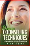 Basic Counseling Techniques, Wayne Perry, 1434355241