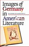 Images of Germany in American Literature, Zacharasiewicz, Waldemar, 1587295245