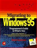 Migrating to Windows 95 : Programmer's Guide to What's New, Andrews, Mark, 0120585251