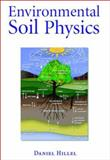 Environmental Soil Physics : Fundamentals, Applications, and Environmental Considerations, Hillel, Daniel, 0123485258