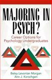 Majoring in Psychology : Career Options for Undergraduates, Morgan, Betsy Levonian and Korschgen, Ann J., 0205275257