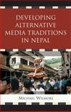 Developing Alternative Media Traditions in Nepal, Michael Wilmore, 0739125257