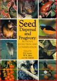 Seed Dispersal and Frugivory : Ecology, Evolution and Conservation, Levey, Douglas John, 085199525X