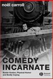 Comedy Incarnate : Buster Keaton, Physical Humor, and Bodily Coping, Carroll, Noël, 1405155256