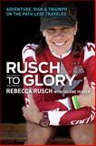 Rusch to Glory, Rebecca Rusch, 1937715256