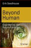 Beyond Human : Engineering Our Future Evolution, Seedhouse, Erik, 366243525X