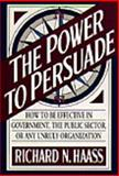 The Power to Persuade, Richard N. Haass, 0395735254