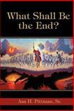 What Shall Be the End?, Asa Pittman Sr, 0595405258