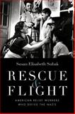 Rescue and Flight : American Relief Workers Who Defied the Nazis, Subak, Susan Elisabeth, 0803225253