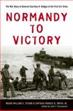 Normandy to Victory : The War Diary of General Courtney H. Hodges and the First U. S. Army, Sylvan, William C., 0813125251