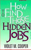How to Find Those Hidden Jobs, Violet M. Cooper, 0931625254
