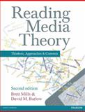 Reading Media Theory : Thinkers, Approaches and Contexts, Mills, Brett and Barlow, David, 1408285258