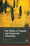 The Politics of Tragedy and Democratic Citizenship, Pirro, Robert C., 1441165258