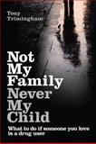 Not My Family, Never My Child, Tony Trimingham, 1741755255