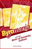 Byromania and the Birth of Celebrity Culture, McDayter, Ghislaine and Mcdayter, G., 1438425252