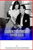 Laurence Olivier and Vivien Leigh: the Lives and Legacies of the British Acting Legends, Charles River Charles River Editors, 1495475255